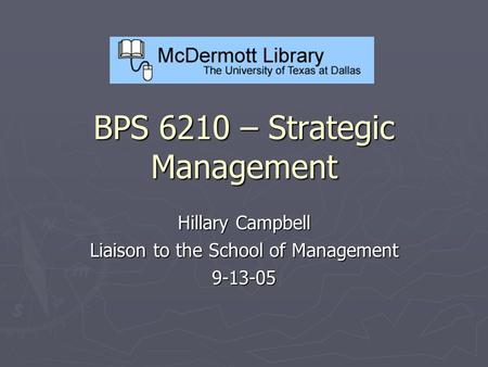BPS 6210 – Strategic Management Hillary Campbell Liaison to the School of Management 9-13-05.