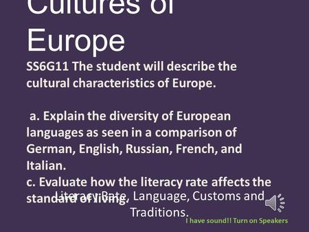 Cultures of Europe SS6G11 The student will describe the cultural characteristics of Europe. a. Explain the diversity of European languages as seen in.
