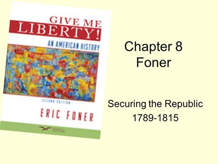 Chapter 8 Foner Securing the Republic 1789-1815. United States in 1789.