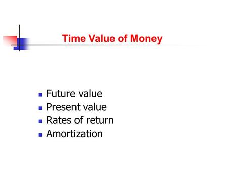 Future value Present value Rates of return Amortization Time Value of Money.