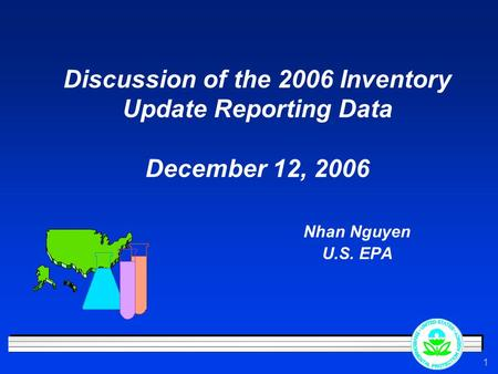 1 Discussion of the 2006 Inventory Update Reporting Data December 12, 2006 Nhan Nguyen U.S. EPA.