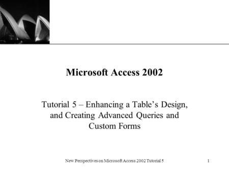 XP New Perspectives on Microsoft Access 2002 Tutorial 51 Microsoft Access 2002 Tutorial 5 – Enhancing a Table's Design, and Creating Advanced Queries and.