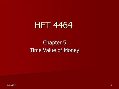 9/11/20151 HFT 4464 Chapter 5 Time Value of Money.