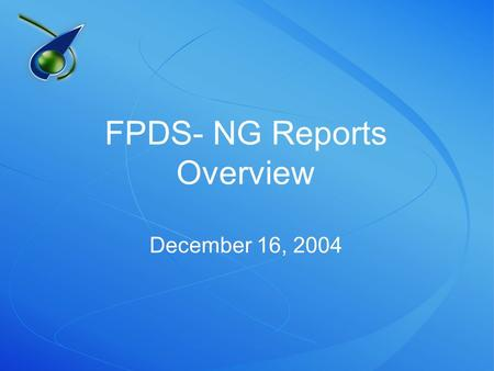 FPDS- NG Reports Overview December 16, 2004. Today's Goals Provide an overview of the FPDS-NG reporting capability Demonstrate each of the reporting tools.