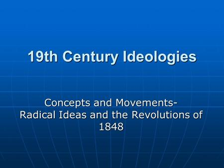 19th Century Ideologies Concepts and Movements- Radical Ideas and the Revolutions of 1848.