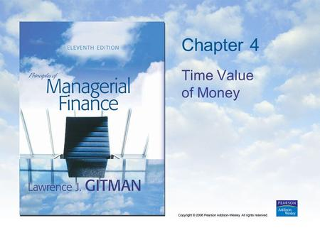 Chapter 4 Time Value of Money. Copyright © 2006 Pearson Addison-Wesley. All rights reserved. 4-2 Learning Goals 1.Discuss the role of time value in finance,