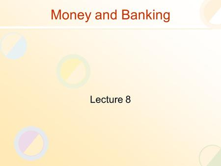 Money and Banking Lecture 8. Review of the Previous Lecture Financial Institutions Structure of Financial Industry.
