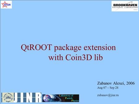 Zubanov Alexei, 2006 Aug 07 – Sep 28 QtROOT package extension with Coin3D lib.
