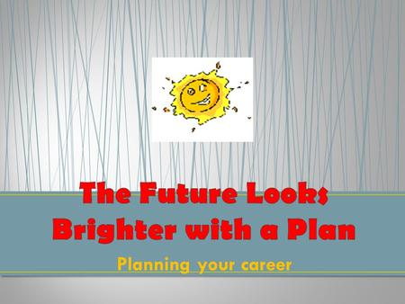 "Planning your career. Should BE: Select a career that ""fits"" the student's interests, values, and skills, and is ""in demand"" Select an education path."