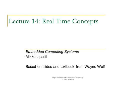 High Performance Embedded Computing © 2007 Elsevier Lecture 14: Real Time Concepts Embedded Computing Systems Mikko Lipasti Based on slides and textbook.