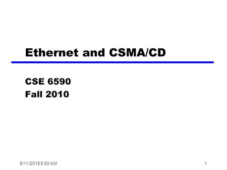 9/11/2015 5:55 AM1 Ethernet and CSMA/CD CSE 6590 Fall 2010.