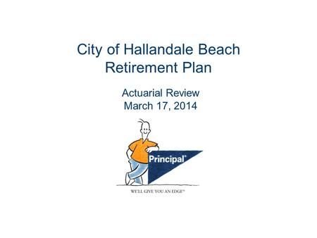City of Hallandale Beach Retirement Plan Actuarial Review March 17, 2014.