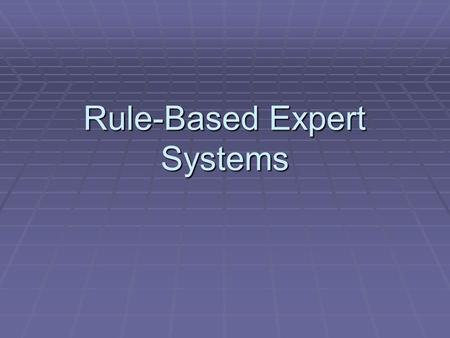 Rule-Based Expert Systems. Expert Systems  Acknowledge that computers do not posses general knowledge (common sense)  Attempt to train computer in a.