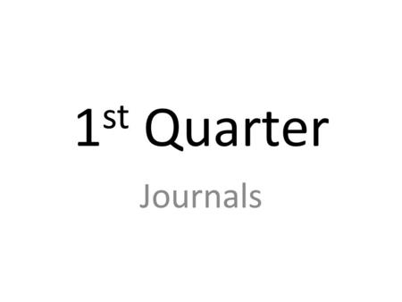 1 st Quarter Journals. Journal #1 Why do we study history?