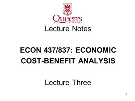 1 Lecture Notes ECON 437/837: ECONOMIC COST-BENEFIT ANALYSIS Lecture Three.
