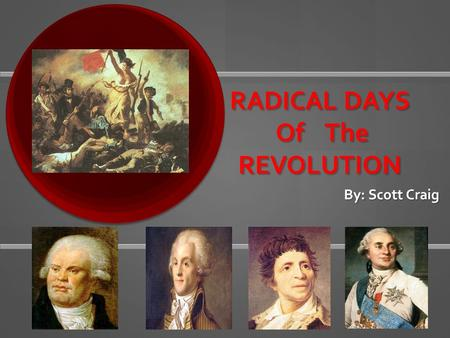 RADICAL DAYS Of The REVOLUTION By: Scott Craig. Monarchy is Abolished September Massacres The French were losing wars abroad which lead to heightened.