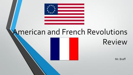 American and French Revolutions Review Mr. Braff.