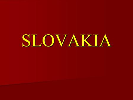 SLOVAKIA. Slovakia is republic in East Central Europe. The area is 50,000 square km and population is 5 million. The borders are with the Czech rep.,