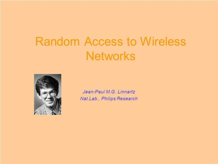 Random Access to Wireless Networks Jean-Paul M.G. Linnartz Nat.Lab., Philips Research.