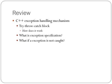 Review C++ exception handling mechanism Try-throw-catch block How does it work What is exception specification? What if a exception is not caught?