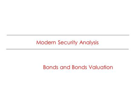 Modern Security Analysis Bonds and Bonds Valuation.