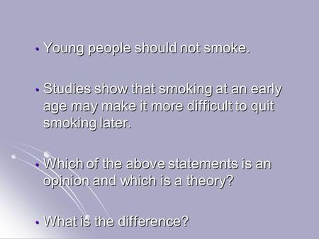 Young people should not smoke. Young people should not smoke. Studies show that smoking at an early age may make it more difficult to quit smoking later.