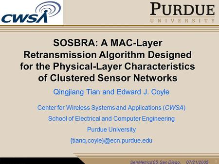 1 SenMetrics'05, San Diego, 07/21/2005 SOSBRA: A MAC-Layer Retransmission Algorithm Designed for the Physical-Layer Characteristics of Clustered Sensor.