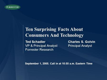 Ten Surprising Facts About Consumers And Technology Ted SchadlerCharles S. Golvin VP & Principal AnalystPrincipal Analyst Forrester Research September.