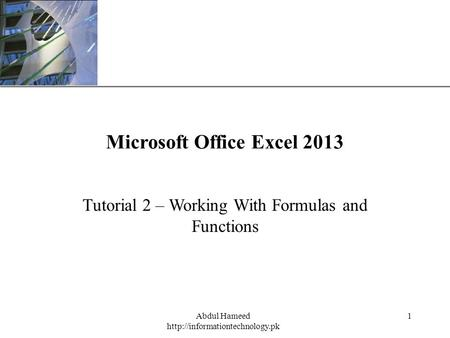 XP Abdul Hameed  1 Microsoft Office Excel 2013 Tutorial 2 – Working With Formulas and Functions.
