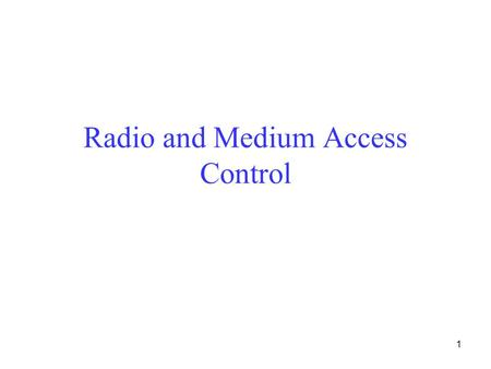 1 Radio and Medium Access Control 2 Radio Properties.