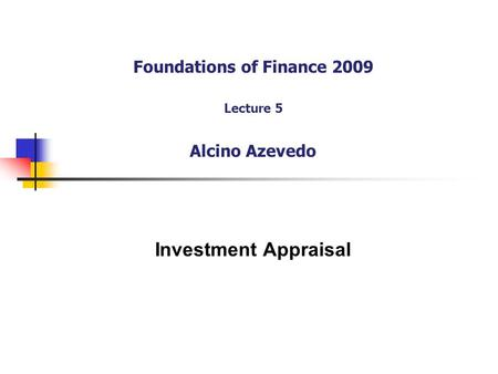 Foundations of Finance 2009 Lecture 5 Alcino Azevedo Investment Appraisal.