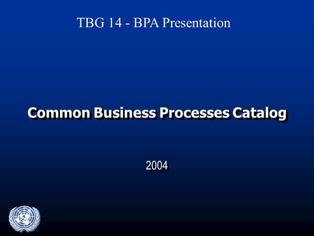 Common Business Processes Catalog 2004 TBG 14 - BPA Presentation.