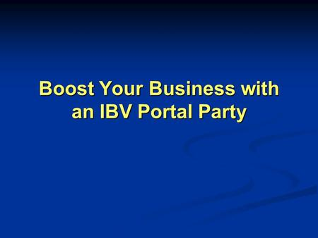 Boost Your Business with an IBV Portal Party. What is an IBV Portal Party? A gathering of individuals who want to maximize their online shopping activities.