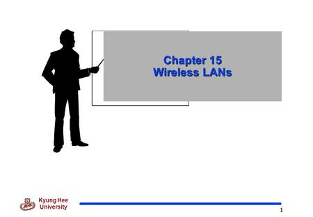 1 Kyung Hee University Chapter 15 Wireless LANs. 2 Kyung Hee University IEEE 802 Standards Working Groups WiMAX, an acronym that stands for Worldwide.