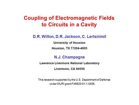 Coupling of Electromagnetic Fields to Circuits in a Cavity D.R. Wilton, D.R. Jackson, C. Lertsirimit University of Houston Houston, TX 77204-4005 N.J.