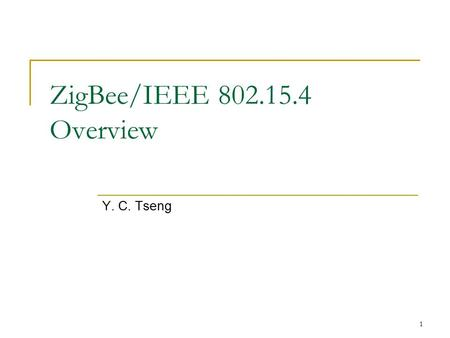 1 ZigBee/IEEE 802.15.4 Overview Y. C. Tseng. 2 New Trend of Wireless Technology Most Wireless industry focus on increasing high data throughput A set.