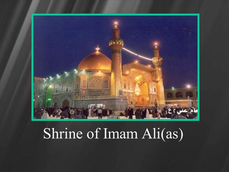Shrine of Imam Ali(as). Roza of Imam Ali(as) Shrine of Imam Ali(as)