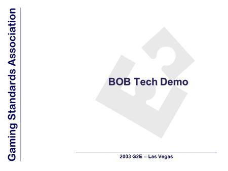 BOB Tech Demo 2003 G2E – Las Vegas. Agenda  Best of Breed – a layering of standards  Standards, messaging, protocols and why you care  From the bottom.