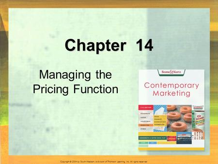Copyright © 2004 by South-Western, a division of Thomson Learning, Inc. All rights reserved. Chapter 14 Managing the Pricing Function.