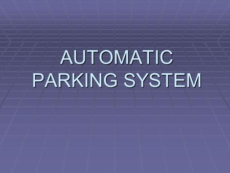AUTOMATIC PARKING SYSTEM. Introduction ► A prototype of automated multi-storey car parking ► An idea for space conservation ► A learning process thereby.