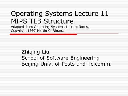 Operating Systems Lecture 11 MIPS TLB Structure Adapted from Operating Systems Lecture Notes, Copyright 1997 Martin C. Rinard. Zhiqing Liu School of Software.