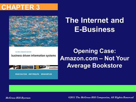 McGraw-Hill-Ryerson ©2011 The McGraw-Hill Companies, All Rights Reserved Opening Case: Amazon.com – Not Your Average Bookstore CHAPTER 3 The Internet and.