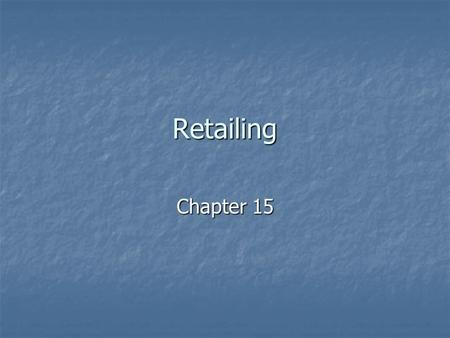 Retailing Chapter 15. Retailing Definition Definition Facts Facts Employs 25 million people (11.6% of US employment) Employs 25 million people (11.6%