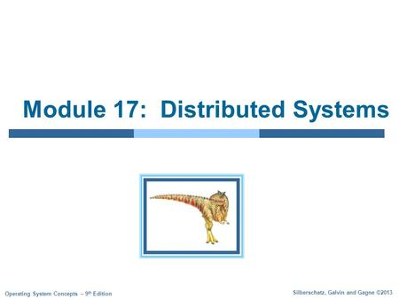 Silberschatz, Galvin and Gagne ©2013 Operating System Concepts – 9 th Edition Module 17: Distributed Systems.