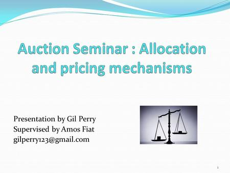 Presentation by Gil Perry Supervised by Amos Fiat 1.