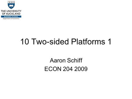 10 Two-sided Platforms 1 Aaron Schiff ECON 204 2009.