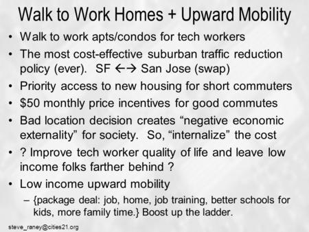 Walk to Work Homes + Upward Mobility Walk to work apts/condos for tech workers The most cost-effective suburban traffic reduction.