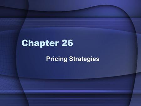 Chapter 26 Pricing Strategies.
