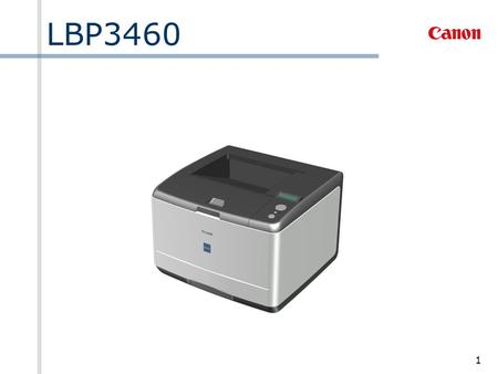 1 LBP3460. 2 1. Product Overview 1-1. Product Concept The Laser Shot LBP3460, a monochrome desktop laser printer, is a new product in our laser line-up.