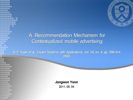 A Recommendation Mechanism for Contextualized mobile advertising S.-T. Yuan et al., Expert Systems with Applications, vol. 24, no. 4, pp. 399-414, 2003.